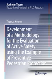 Development of a Methodology for the Evaluation of Active Safety using the Example of Preventive Pedestrian Protection ebook by Thomas Helmer