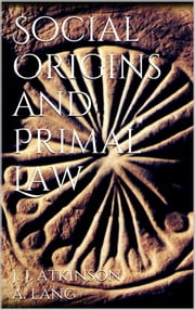 Social Origins and Primal Law ebook by James Jasper Atkinson Andrew Lang