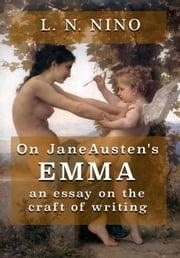 On Jane Austen's Emma: An Essay on the Craft of Writing ebook by L. N. Nino