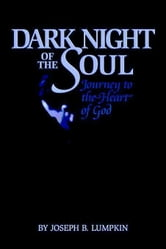 Dark Night of the Soul - A Journey to the Heart of God ebook by Lumpkin, Joseph B.