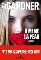 A même la peau eBook by Lisa Gardner, Cécile Deniard