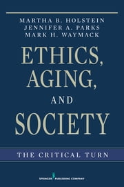 Ethics, Aging, and Society - The Critical Turn ebook by Martha B. Holstein, PhD, Mark Waymack,...