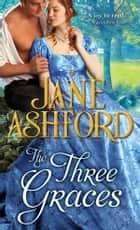 The Three Graces ebook by Jane Ashford