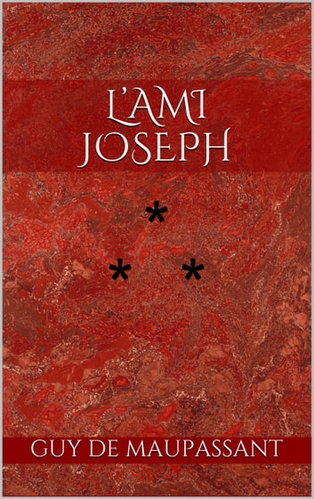 L'Ami Joseph ebook by Guy de Maupassant