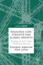 Resource Constraints and Global Growth - Evidence from the Financial Sector ebook by Aled Jones, Efundem Agboraw