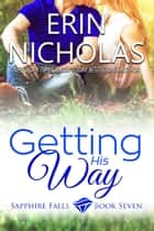 Getting His Way ebook by Erin Nicholas