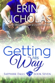 Getting His Way - Sapphire Falls book seven ebook by Erin Nicholas