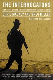 The Interrogators - Inside the Secret War Against al Qaeda ebook by Chris Mackey,Greg Miller