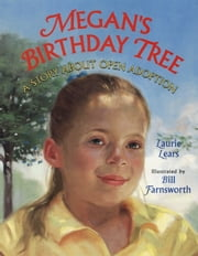 Megan's Birthday Tree - A Story about Open Adoption ebook by Laurie Lears,Bill Farnsworth
