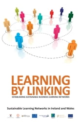 Learning by Linking: Establishing Sustainable Business Learning Networks ebook by Sustainable Learning Networks Ireland & Wales   Sustainable Learning Networks Ireland & Wales