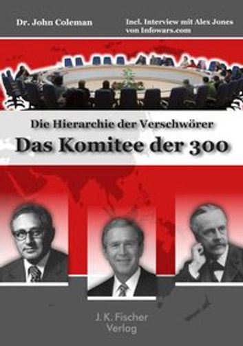 Das Komitee der 300 - Die Hierarchie der Verschwörer ebook by John Coleman,Alex Jones