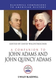 A Companion to John Adams and John Quincy Adams ebook by David Waldstreicher