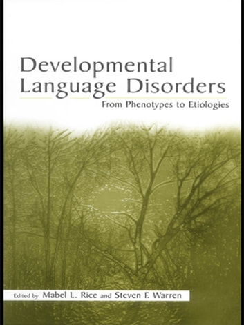 Developmental Language Disorders - From Phenotypes to Etiologies ebook by