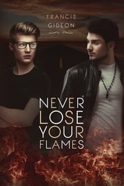 Never Lose Your Flames ebook by Francis Gideon