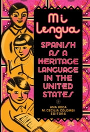 Mi lengua - Spanish as a Heritage Language in the United States, Research and Practice ebook by Ana Roca, M. Cecilia Colombi, Guadalupe Valdés