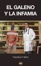 El galeno y la infamia ebook by Francisco F. Micol