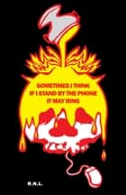 Sometimes I Think If I Stand By the Phone It May Ring ebook by Robert N. Lee