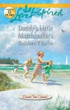 Daddy's Little Matchmakers ebook by Kathleen Y'Barbo