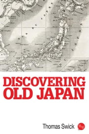 Discovering Old Japan ebook by Thomas Swick