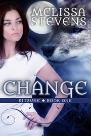 Change - First Book of the Kitsune ebook by Melissa Stevens