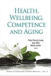 Health, Wellbeing, Competence and Aging ebook by Ping-Chung Leung,Jean Woo,Walter Kofler