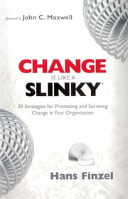 Change is Like a Slinky - 30 Strategies for Promoting and Surviving Change in Your Organization ebook by Hans Finzel