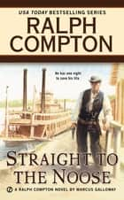 Ralph Compton Straight to the Noose ebook by Marcus Galloway, Ralph Compton