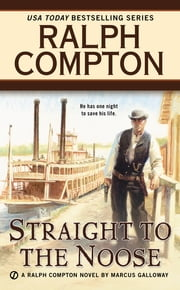 Ralph Compton Straight to the Noose ebook by Marcus Galloway,Ralph Compton
