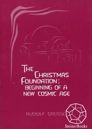 The Christmas Foundation: Beginning of a New Cosmic Age ebook by Rudolf Grosse