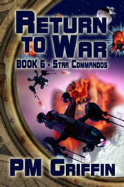 Return to War - The Star Commandos, #6 ebook by P.M. Griffin