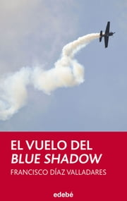EL VUELO DEL BLUE SHADOW ebook by Francisco Díaz Valladares