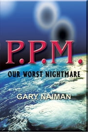 PPM: Our Worst Nightmare ebook by Gary Naiman
