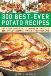 300 Best-Ever Potato Recipes ebook by Elizabeth Woodland