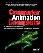 Computer Animation Complete - All-in-One: Learn Motion Capture, Characteristic, Point-Based, and Maya Winning Techniques ebook by Rick Parent,David S. Ebert,David Gould,Markus Gross,Chris Kazmier,Charles John Lumsden,Richard Keiser,Alberto Menache,F. Kenton Musgrave,Mark V. Pauly,Darwyn Peachey,Ken Perlin,Hanspeter Pfister,Jason Sharpe,Mark R. Wilkins,Martin Wicke,Nicholas Woolridge,Steve Worley,Matthias Müller