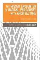 The Missed Encounter of Radical Philosophy with Architecture eBook by Nadir Lahiji