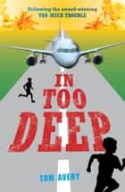 In Too Deep ebook by Tom Avery