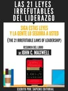 Las 21 Leyes Irrefutables Del Liderazgo: Siga Estas Leyes Y La Gente Lo Seguira A Usted (The 21 Irrefutable Laws Of Leadership) - Resumen Del Libro De John C. Maxwell ebook by Sapiens Editorial