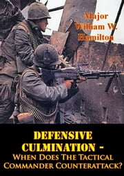Defensive Culmination - When Does The Tactical Commander Counterattack? ebook by Major William W. Hamilton