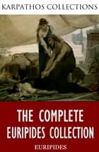 The Complete Euripides Collection ebook by Euripides