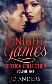 Night Games: Erotica Collection Volume One ebook by JD Anders