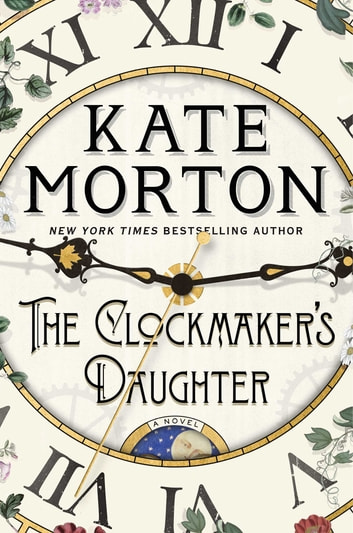 The Clockmaker's Daughter - A Novel eBook by Kate Morton