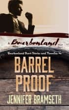 Barrel Proof: Bourbonland Short Stories and Novellas #4 ebook by Jennifer Bramseth