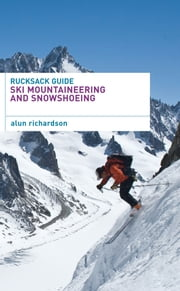 Rucksack Guide - Ski Mountaineering and Snowshoeing ebook by Alun Richardson