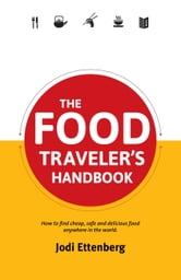 The Food Traveler's Handbook ebook by Jodi Ettenberg