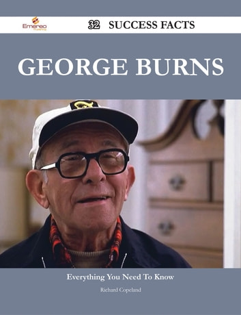George Burns 32 Success Facts - Everything you need to know about George Burns ebook by Richard Copeland