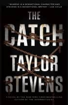 The Catch - A Vanessa Michael Munroe Novel ebook by Taylor Stevens