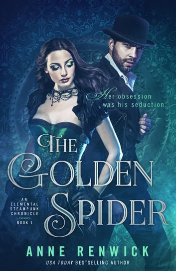 The Golden Spider - An Elemental Steampunk Chronicle (Book One) ebook by Anne Renwick