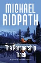 The Partnership Track - A Financial Thriller Novella ekitaplar by Michael Ridpath