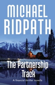The Partnership Track - A Financial Thriller Novella ebook by Michael Ridpath