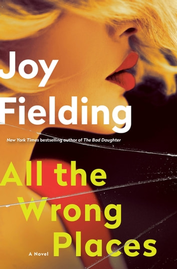 All the Wrong Places - A Novel ebook by Joy Fielding